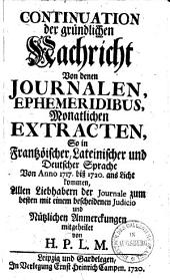 Continuation der gründlichen Nachricht Von denen Journalen, Ephemeridibus, Monatlichen Extracten, So in Frantzösischer, Lateinischer und Deutscher Sprache Von Anno 1717 biß 1720 ans Licht kommen