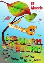 Der Wurm im Sturm: Lustige Gedichte aus der kleinen Tierwelt