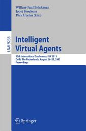 Intelligent Virtual Agents: 15th International Conference, IVA 2015, Delft, The Netherlands, August 26-28, 2015, Proceedings
