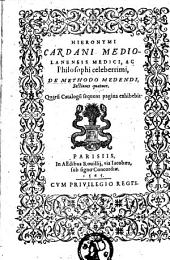 Hieronymi Cardani ... De methodo medendi, sectiones quatuor: quaru catalogu sequens pagina exhibebit