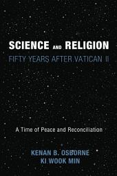 Science and Religion: Fifty Years After Vatican II: A Time of Peace and Reconciliation