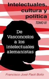 Intelectuales, cultura y política: De Vasconcelos a los intelectuales Alemanistas