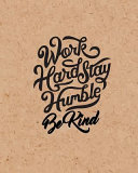 Work Hard Stay Humble Be Kind  Quote Inspiration Notebook  Dream Journal Diary  Dot Grid   Blank No Lined  Graph Paper  8 X 10   120 Page