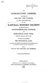 An Introductory Address delivered by the Rev. Wm. Turner, at the first meeting of the Natural History Society of the Counties of Northumberland, Durham, and Newcastle upon Tyne, held on Tuesday, Sept. 15, 1829. To which are appended the provisional laws ... and a list of the officers and members
