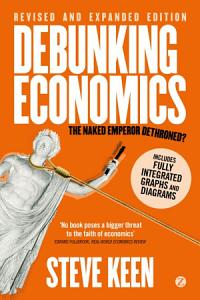 Debunking Economics  Digital Edition   Revised  Expanded and Integrated  Book