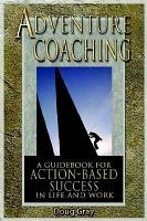 Adventure Coaching  A Guidebook for Action Based Success in Life and Work PDF