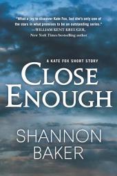Close Enough: A Kate Fox Short Story