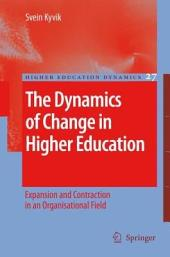 The Dynamics of Change in Higher Education: Expansion and Contraction in an Organisational Field