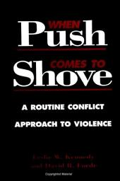 When Push Comes to Shove: A Routine Conflict Approach to Violence