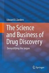 The Science and Business of Drug Discovery: Demystifying the Jargon