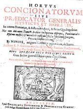 Hortvs concionatorvm: sive, Prædicator generalis, mysticvs et moralis, in omnes Dominicas, & festa totius anni, & ferias Quadragesimæ