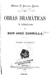 Obras dramáticas y líricas de Don José Zorrilla: Volumen 4