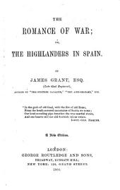 The Romance of War; or, the Highlanders in Spain: By James Grant