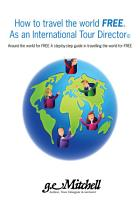 How to Travel the World Free  As an International Tour Director PDF