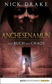 Anchesenamun - Das Buch des Chaos: Historischer Roman