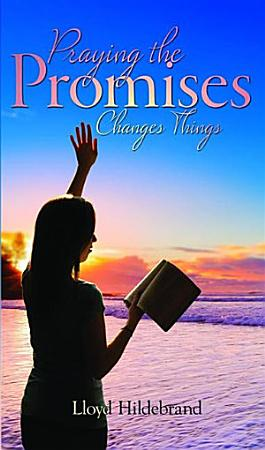 Praying the Promises Changes Things PDF