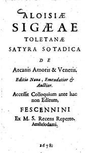 Aloisiae Sigaeae Toletanae satyra sotadica de Arcanis Amoris & Veneris: Accessit Colloquium ante hac non Editum, Fescennini Ex M. S. Recens Reperto