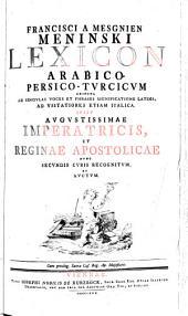 Lexicon Arabico-Persico-Turcicum Adjecta Ad Singulas Voces Et Phrases Significatione Latina ... Nunc Secundis Curis Rrecognitum Et Auctum: Volume 1