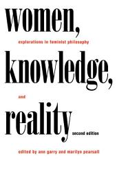 Women, Knowledge, and Reality: Explorations in Feminist Philosophy, Edition 2