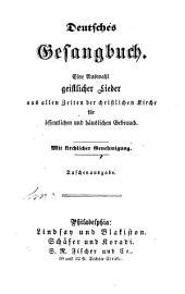Deutsches Gesangbuch: Eine Auswahl geistlicher Lieder aus allen Zeiten der Christlichen Kirche für öffentlichen und häuslichen Gebrauch