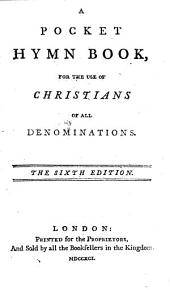 A Pocket Hymn Book, for the use of Christians of all Denominations. The sixth edition. [The preface signed: John Wesley.]