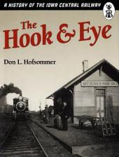 The Hook & Eye: A History of the Iowa Central Railway