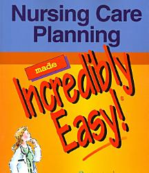 Nursing Care Planning Made Incredibly Easy  Book PDF