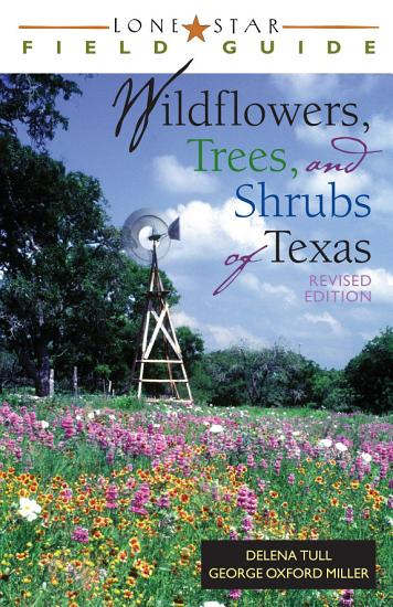 Lone Star Field Guide to Wildflowers  Trees  and Shrubs of Texas PDF