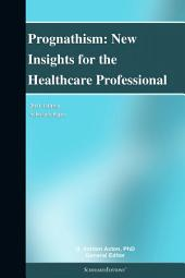 Prognathism: New Insights for the Healthcare Professional: 2011 Edition: ScholarlyPaper
