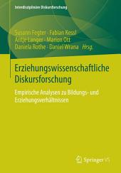 Erziehungswissenschaftliche Diskursforschung: Empirische Analysen zu Bildungs- und Erziehungsverhältnissen