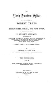 The North American Sylva: Or, a Description of the Forest Trees of the United States, Canada, and Nova Scotia. Considered Particularly with Respect to Their Use in the Arts and Their Introduction Into Commerce. To which is Added a Description of the Most Useful of the European Forest Trees, Volume 4