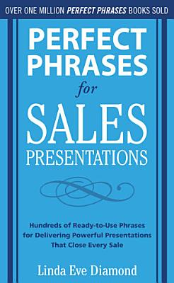 Perfect Phrases for Sales Presentations  Hundreds of Ready to Use Phrases for Delivering Powerful Presentations That Close Every Sale