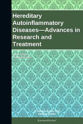 Hereditary Autoinflammatory Diseases—Advances in Research and Treatment: 2012 Edition: ScholarlyPaper