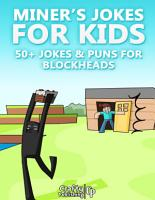 Miner   s Jokes for Kids   50  Jokes   Puns for Blockheads   An Unofficial Funny Minecraft Book  PDF