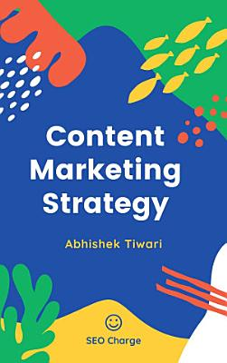 Content Marketing Strategy  A Step by Step Guide  2020