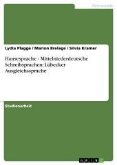 Hansesprache - Mittelniederdeutsche Schreibsprachen: Lübecker Ausgleichssprache