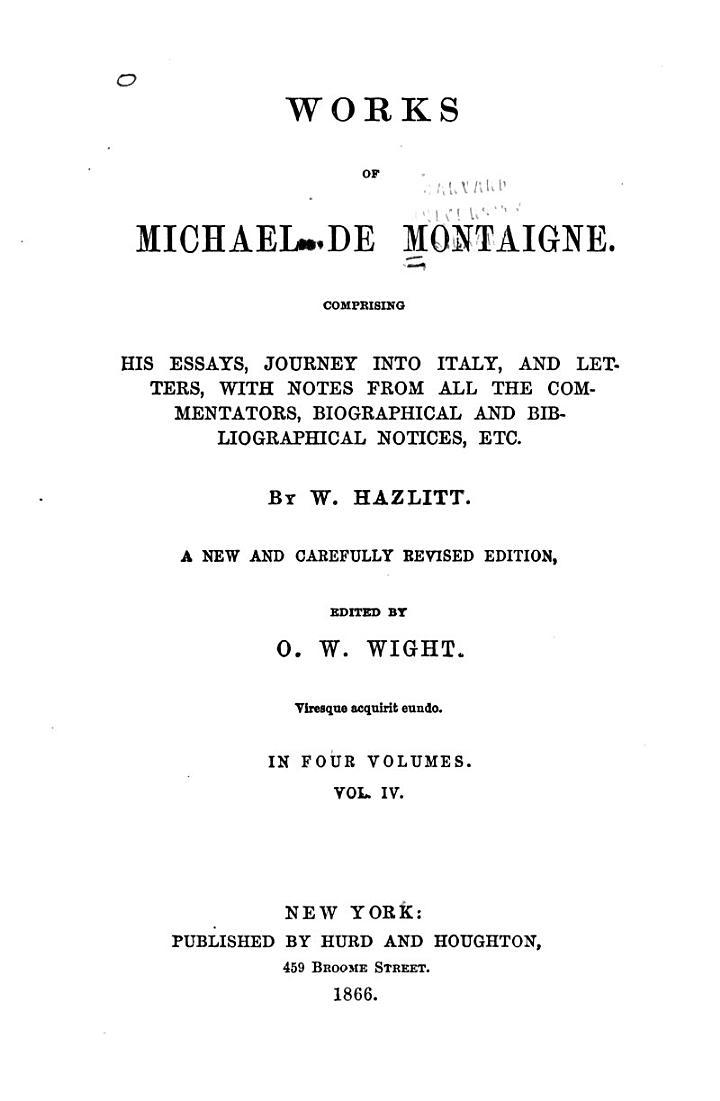 Works of Michael de Montaigne: Biography, by Boayle St. John. Diary, etc. [tr. by William Hazlitt] Letters [tr. by William Hazlitt] Appendix