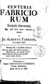 Centuria Fabriciorum scriptis clarorum, qui jam diem suum obierunt: collecta à Jo. Alberto Fabricio, D. & prof. publ