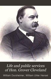Life and Public Services of Hon. Grover Cleveland: The Model Citizen, Eminent Jurist, and Efficient Reform Governor of the Empire State, Also the Unanimous Nominee of the Democratic Party for the Presidency of the United States