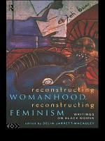 Reconstructing Womanhood, Reconstructing Feminism