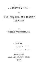 Australia : its rise, progress, and present condition