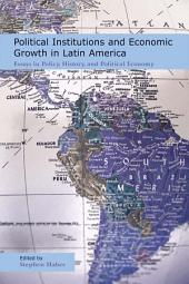 Political Institutions and Economic Growth in Latin America: Essays in Policy, History, and Political Economy
