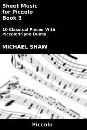 Sheet Music for Piccolo - Book 3: 10 Classical Pieces With Piccolo/Piano Duets
