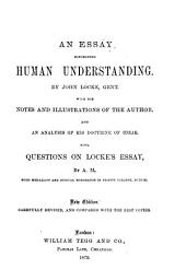 An Essay Concerning Human Understanding: With the Notes and Illustrations of the Author, and an Analysis of His Doctrine of Ideas. Also, Questions on Locke's Essay