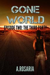 Gone World Episode Two: The Third Party