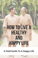 How To Live A Healthy And Happy Life