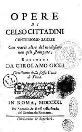 Opere di Celso Cittadini gentiluomo sanese con varie altre del medesimo non più stampate, raccolte da Girolamo Gigli ..