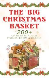 The Big Christmas Basket: 200+ Christmas Novels, Stories, Poems & Carols (Illustrated): Life and Adventures of Santa Claus, The Gift of the Magi, A Christmas Carol, Silent Night, The Three Kings, Little Lord Fauntleroy, The Heavenly Christmas Tree, Little Women, The Tale of Peter Rabbit…