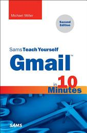 Gmail in 10 Minutes, Sams Teach Yourself: Edition 2