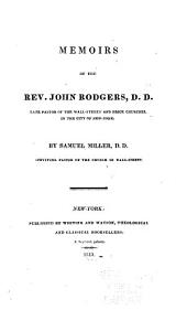 Memoirs of the Rev. John Rodgers, D. D.: Late Pastor of the Wall-street and Brick Churches in the City of New-York